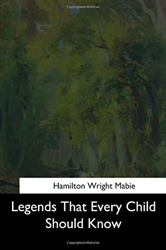 Legends That Every Child Should Know: Mabie, Hamilton Wright