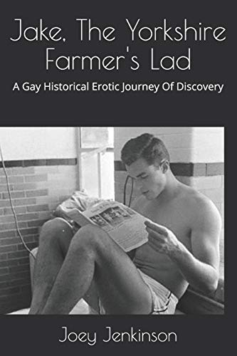 9781544645520: Jake, The Yorkshire Farmer's Lad: A Gay Historical Erotic Journey Of Discovery