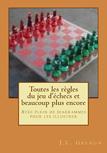 Toutes les regles du jeu d'echecs et beaucoup plus encore: Avec plein de diagrammes pour les illustrer - Grenon, J. C.