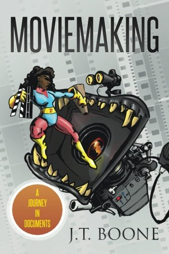 Moviemaking: A Journey in Documents: J.T. Boone