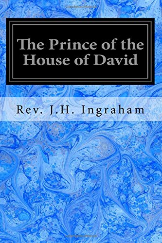 The Prince of the House of David: Ingraham, Rev J.