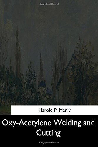Oxy-Acetylene Welding and Cutting: Manly, Harold P.