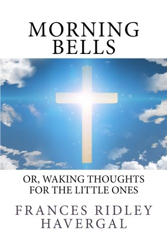 9781544666976: Morning Bells;: Or, Waking Thoughts for the Little Ones
