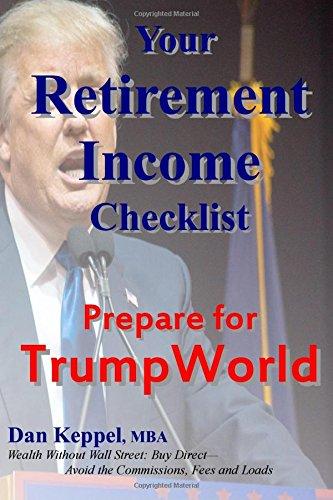 Your Retirement Income Checklist: Prepare for TrumpWorld: Dan Keppel MBA