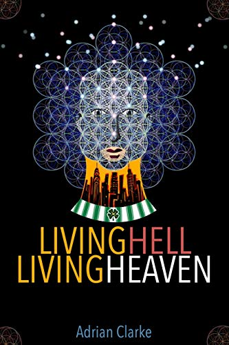 Living Hell - Living Heaven: A Personal Journey of Spiritual Discovery
