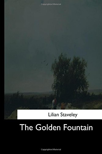The Golden Fountain: Staveley, Lilian