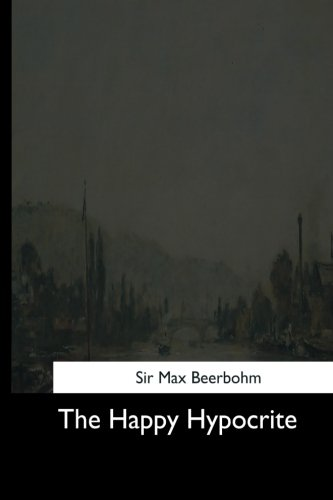 The Happy Hypocrite: Beerbohm, Sir Max