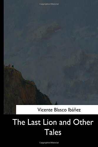 The Last Lion and Other Tales (Paperback): Vicente Blasco Ibanez