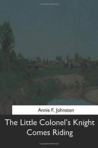 The Little Colonel's Knight Comes Riding: Johnston, Annie F.