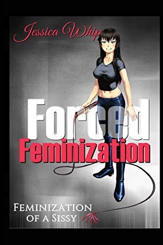 Forced Feminization Feminization Of A Sissy Forced Feminizaton Volume 1