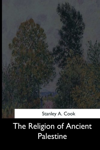The Religion of Ancient Palestine (Paperback): Stanley A Cook
