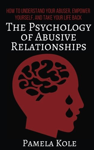 The Psychology of Abusive Relationships: How to: Kole, Pamela