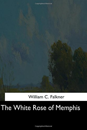 The White Rose of Memphis: Falkner, William C.