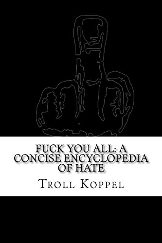Fuck You All: A Concise Encyclopedia of: Troll Koppel