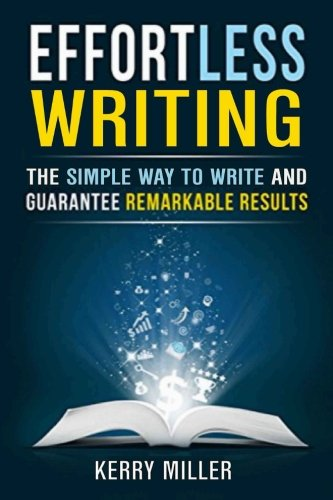 Effortless Writing: The Simple Way to Write: Kerry Miller