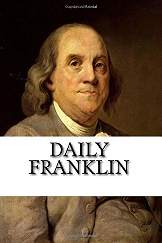Daily Franklin: 125 Quotes on Being Healthy, Wealthy and Wise (Paperback) - Matt Benson