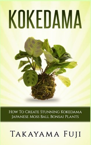 9781544793467: Kokedama: How To Create Stunning Kokedama Japanese Moss Ball Bonsai Plants