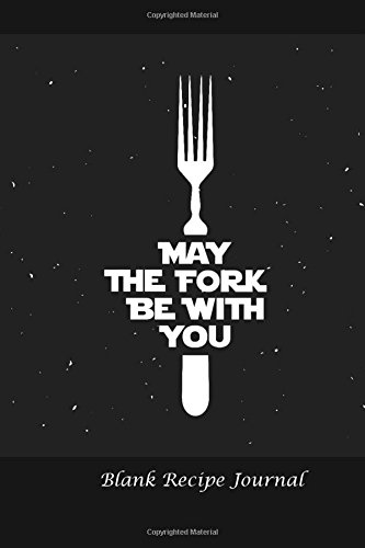 Blank Recipe Journal: May the Fork Be With You: Blank Cookbook For Writing Recipes In 9781544795935 This blank recipe journal is the perfect place for families to write down those treasured recipes or for any home cook to keep and recor