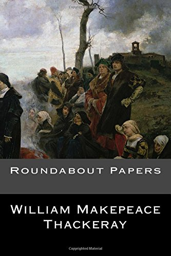 Roundabout Papers: William Makepeace Thackeray