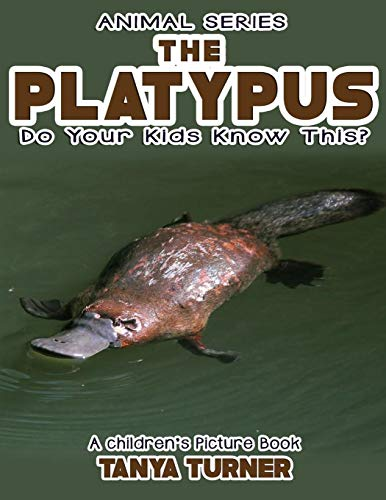THE PLATYPUS Do Your Kids Know This?: A Children's Picture Book (Amazing Creature Series) (...
