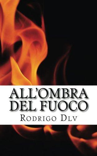 All'ombra del Fuoco: Poesie Erotiche D'Amore: DLV, Rodrigo