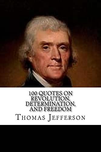 9781544828206: Thomas Jefferson: 100 Quotes on Revolution, Determination, and Freedom