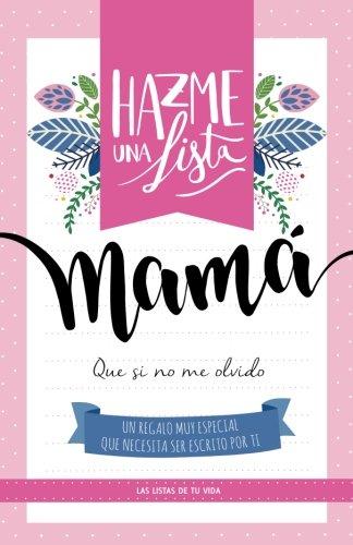 Hazme una lista mama: Las listas de tu vida (Spanish Edition): Lista y listo