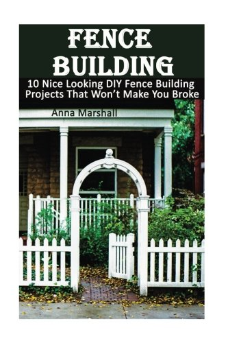Fence Building: 10 Nice Looking DIY Fence: Anna Marshall