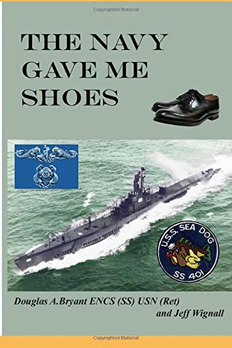 The Navy Gave Me Shoes: Douglas A Bryant USN(R)