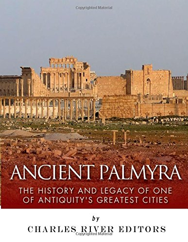 9781544875026: Ancient Palmyra: The History and Legacy of One of Antiquity's Greatest Cities