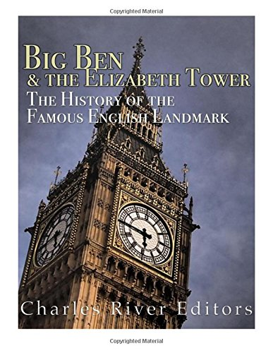 Big Ben and the Elizabeth Tower: The: Charles River Editors