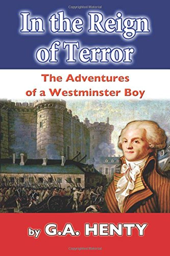 In the Reign of Terror: The Adventures: Henty, G. a.