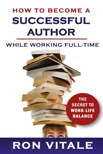How to Become a Successful Author While: Vitale, Ron