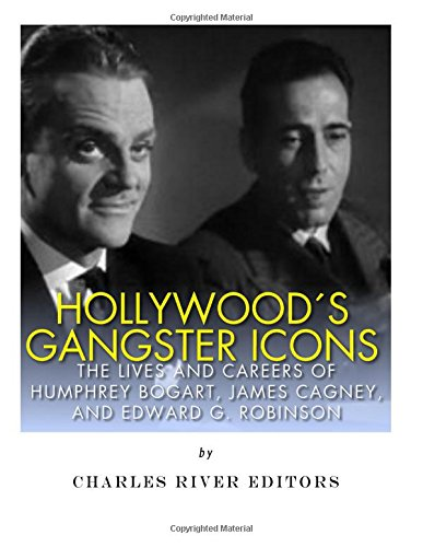 Hollywood's Gangster Icons: The Lives and Careers: Charles River Editors
