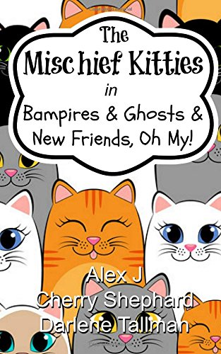 The Mischief Kitties in Bampires & Ghosts & New Friends, Oh My! (Volume 1): Alex J