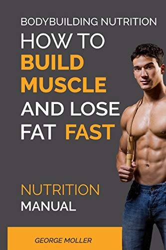 Bodybuilding Nutrition How To Build Muscle And George Moller