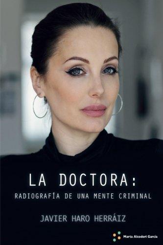 La Doctora: Radiografia de Un Mente Criminal: Herraiz, Javier Haro