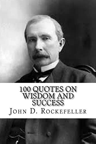 John D. Rockefeller: 100 Quotes on Wisdom: Rockefeller, John D.