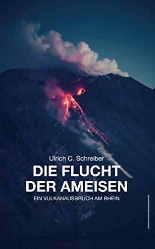 Die Flucht der Ameisen: Ein Vulkanausbruch am: Schreiber, Ulrich C.