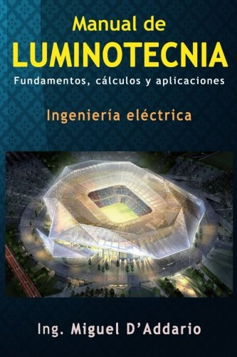 Manual de Luminotecnia: Fundamentos, Calculos y Aplicaciones: Ing Miguel D
