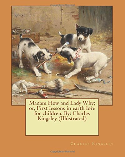 Madam How and Lady Why; Or, First: Kingsley, Charles
