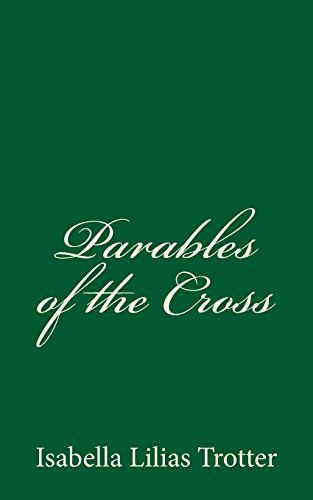 Parables of the Cross (Paperback): Isabella Lilias Trotter