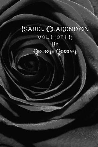 Isabel Clarendon: Vol. I (of II): Gissing, George