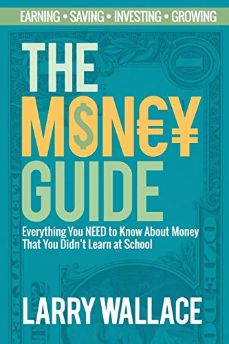 The Money Guide: Everything You NEED to Know About Money That You Didnt Learn at School