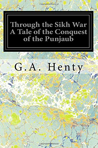 Through the Sikh War a Tale of: Henty, G. a.