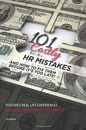 101 Costly HR Mistakes: and how to fix them before it's too late!: Vanessa G. Nelson