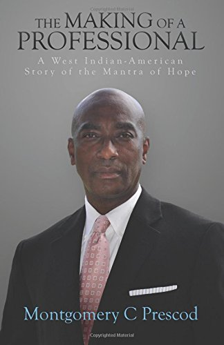The Making of a Professional: A West Indian-American Story of the Mantra of Hope: Montgomery C ...