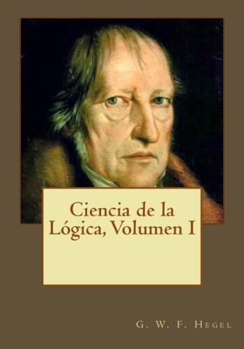 Ciencia de La Logica, Volumen I: Hegel, G. W.