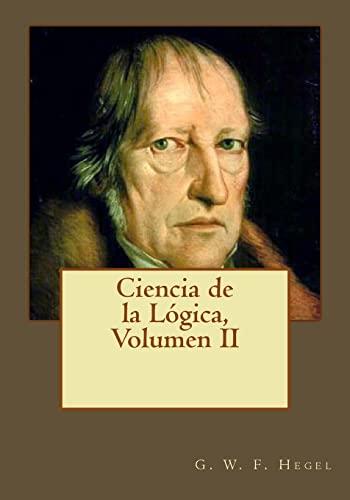 Ciencia de La Logica, Volumen II: Hegel, G. W.