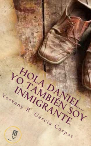Hola Daniel.Yo Tambien Soy Inmigrante (Paperback): Yosvany R Garcia